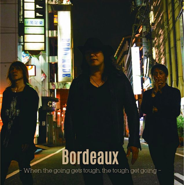 Bordeaux ( ボルドー )  の CD When the going gets tough the tough get going