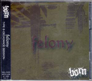 BORN ( ボーン )  の CD felony-TYPE B -DECADANCE SESSION