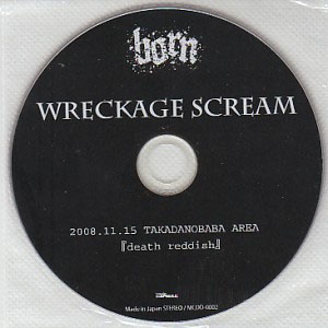 BORN ( ボーン )  の DVD WRECKAGE SCREAM