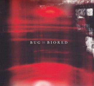 BUG ( バグ )  の CD BIORED