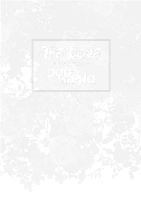 DOG in The PWO の DVD 『THE LOVE』~project『Love』ファイナルシーズン~2017.9.9 Zepp DiverCity
