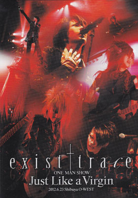 exist†trace の DVD ONE MAN SHOW -Just Like a Virgin- 2012.6.23 Shibuya O-WEST