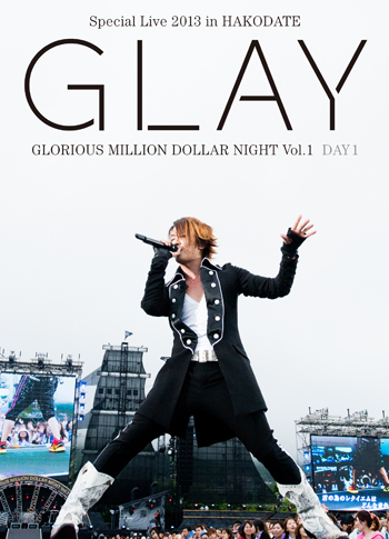グレイ の DVD GLAY Special Live 2013 in HAKODATE GLORIOUS MILLION DOLLAR NIGHT Vol.1 LIVE DVD DAY 1~真夏の小雨篇~