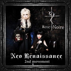 Rose Noire ( ロゼノワール )  の CD Neo Renalssance -2nd movement-