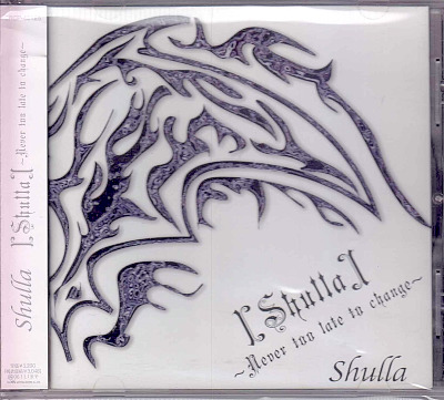 Shulla ( シュラ )  の CD 【Shulla】~Never too late to change~