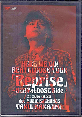 ナカジマタクイ の DVD HERE WE GO!BEAT&LOOSE TOUR「Reprise」-BEAT&LOOSE Side- at 2014.01.26 duo MUSIC EXCHANGE