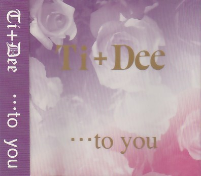 Ti+Dee の CD …to you